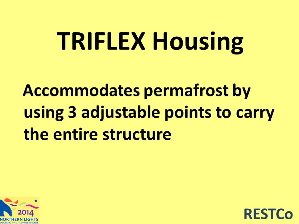 RESTCo TRIFLEX Housing Accommodates permafrost by using 3 adjustable points to carry the entire structure
