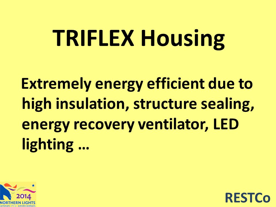 RESTCo TRIFLEX Housing Extremely energy efficient due to high insulation, structure sealing, energy recovery ventilator, LED lighting …