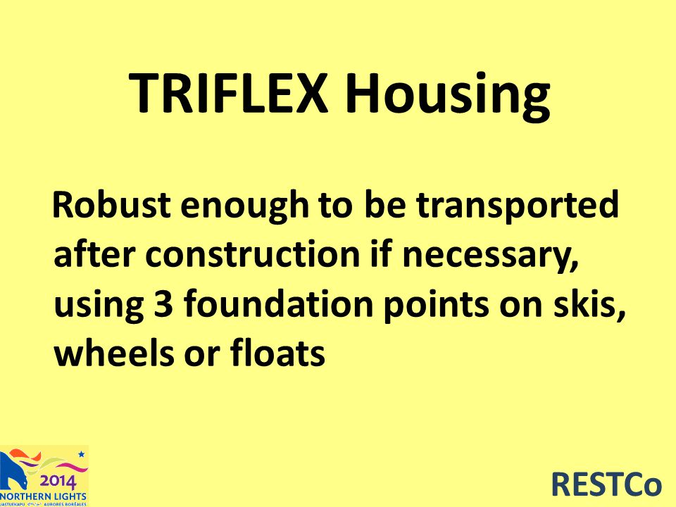 RESTCo TRIFLEX Housing Robust enough to be transported after construction if necessary, using 3 foundation points on skis, wheels or floats