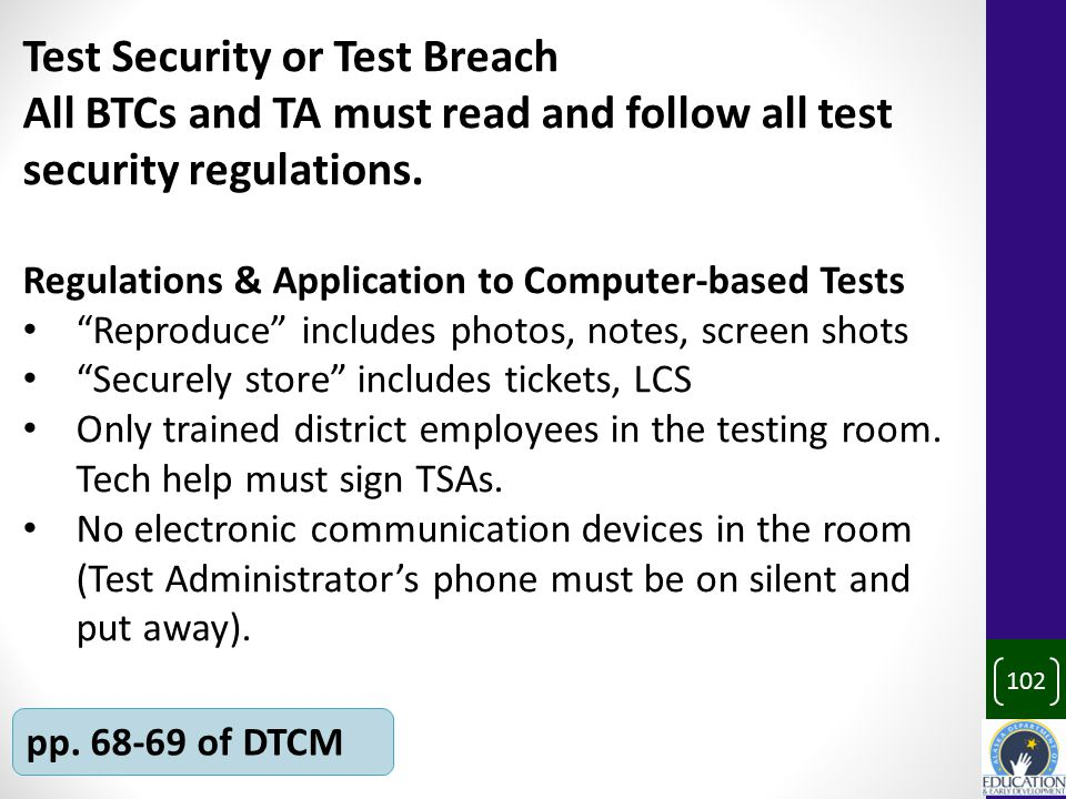 102 pp. 68-69 of DTCM Test Security or Test Breach All BTCs and TA must read and follow all test security regulations. Regulations & Application to Co