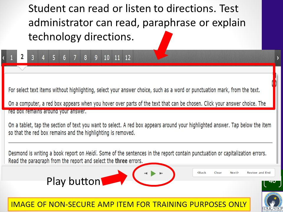 40 Play button IMAGE OF NON-SECURE AMP ITEM FOR TRAINING PURPOSES ONLY Student can read or listen to directions.