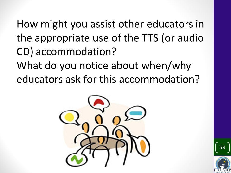 How might you assist other educators in the appropriate use of the TTS (or audio CD) accommodation.