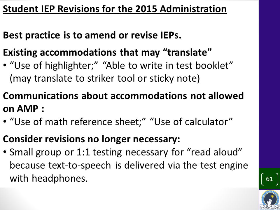 Student IEP Revisions for the 2015 Administration Best practice is to amend or revise IEPs.