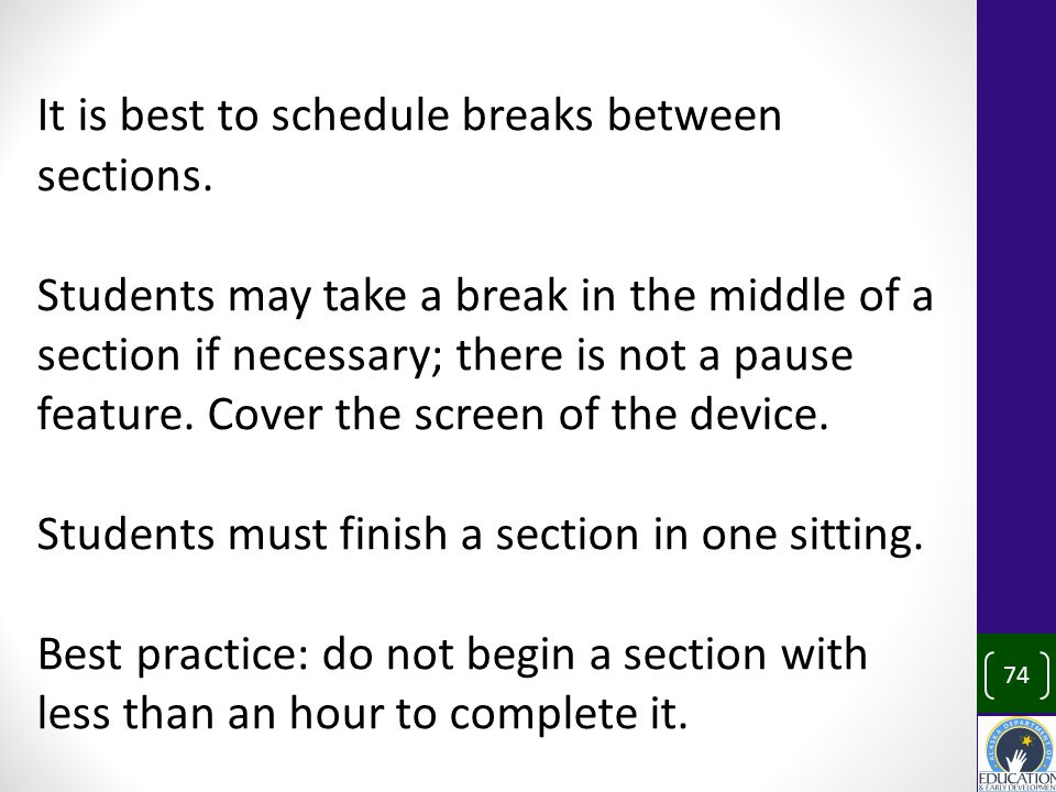 It is best to schedule breaks between sections.