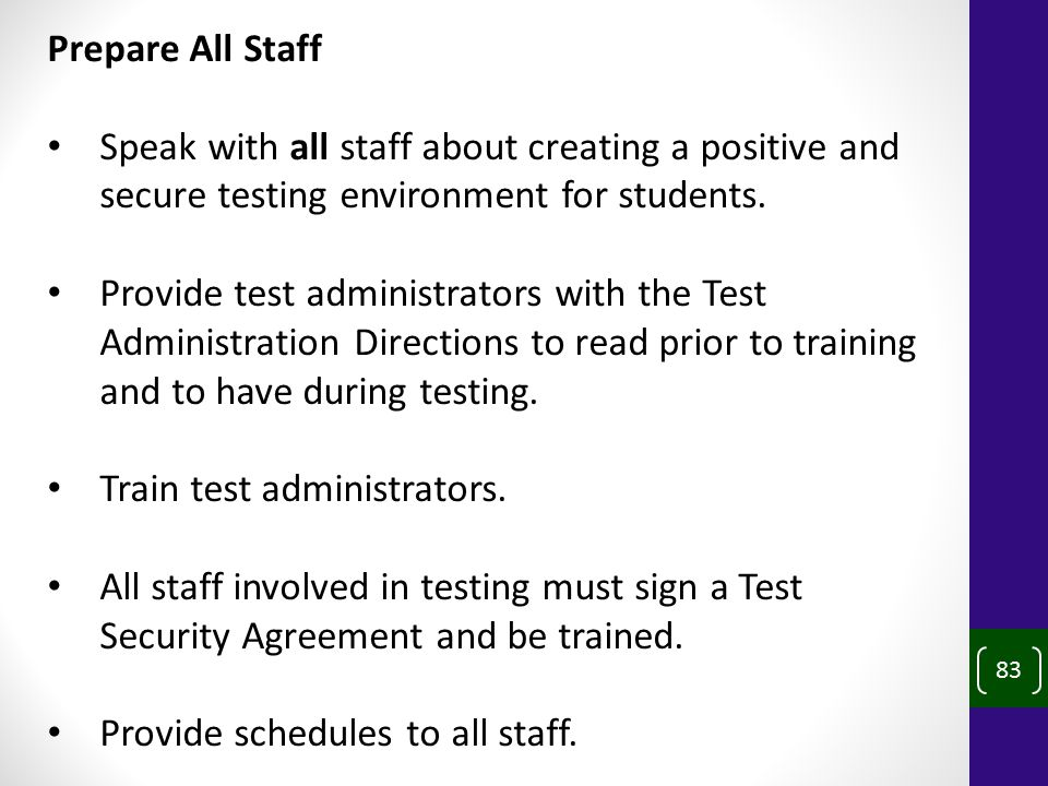 83 Prepare All Staff Speak with all staff about creating a positive and secure testing environment for students.