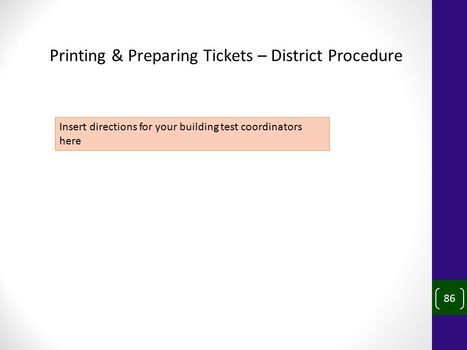 86 Printing & Preparing Tickets – District Procedure Insert directions for your building test coordinators here