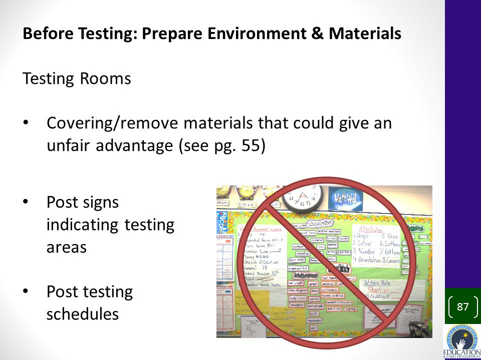 87 Before Testing: Prepare Environment & Materials Testing Rooms Covering/remove materials that could give an unfair advantage (see pg.