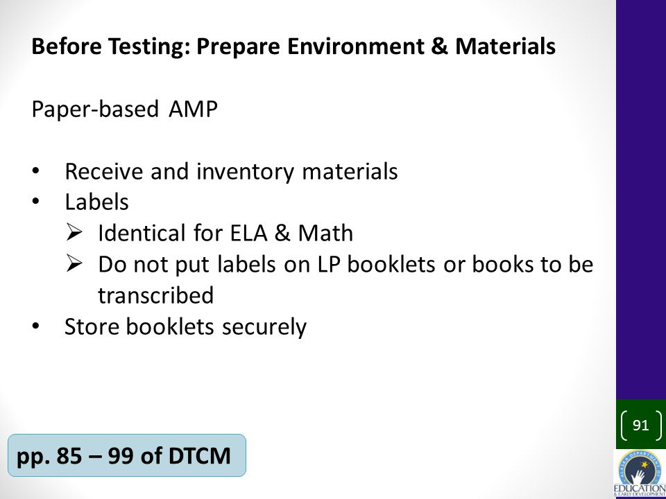 91 pp. 85 – 99 of DTCM Paper-based AMP Receive and inventory materials Labels  Identical for ELA & Math  Do not put labels on LP booklets or books t