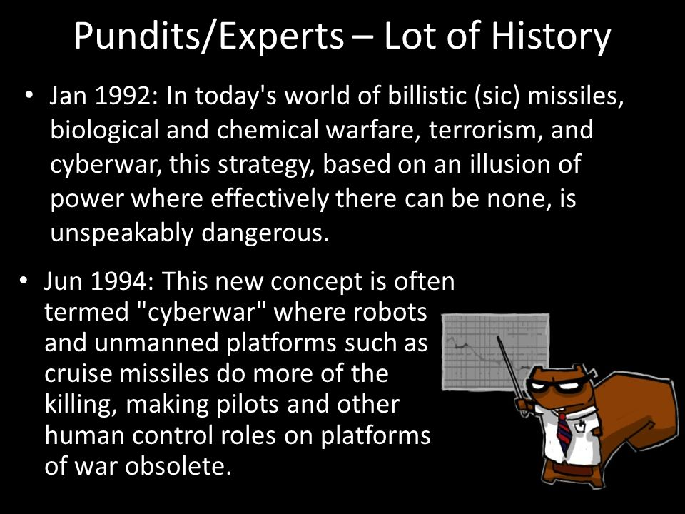 Pundits/Experts – Lot of History Jan 1992: In today s world of billistic (sic) missiles, biological and chemical warfare, terrorism, and cyberwar, this strategy, based on an illusion of power where effectively there can be none, is unspeakably dangerous.
