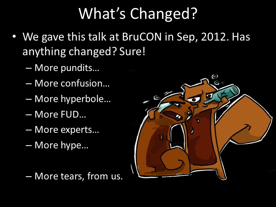 What's Changed.We gave this talk at BruCON in Sep, 2012.