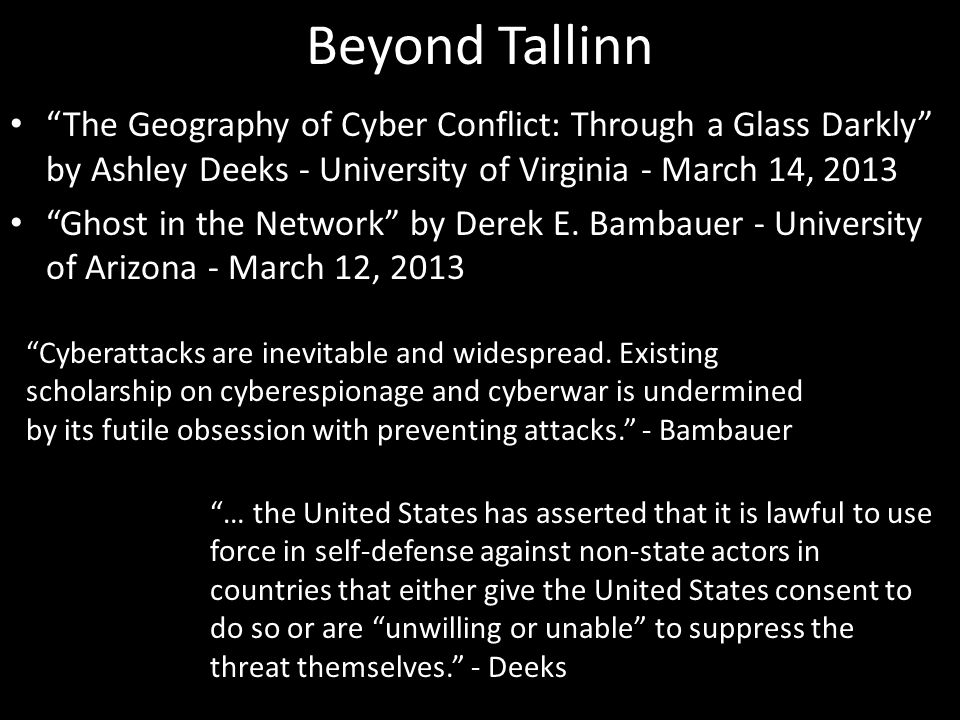 Beyond Tallinn The Geography of Cyber Conflict: Through a Glass Darkly by Ashley Deeks - University of Virginia - March 14, 2013 Ghost in the Network by Derek E.