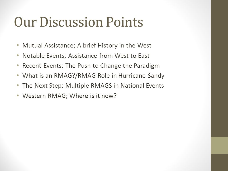 Our Discussion Points Mutual Assistance; A brief History in the West Notable Events; Assistance from West to East Recent Events; The Push to Change the Paradigm What is an RMAG /RMAG Role in Hurricane Sandy The Next Step; Multiple RMAGS in National Events Western RMAG; Where is it now