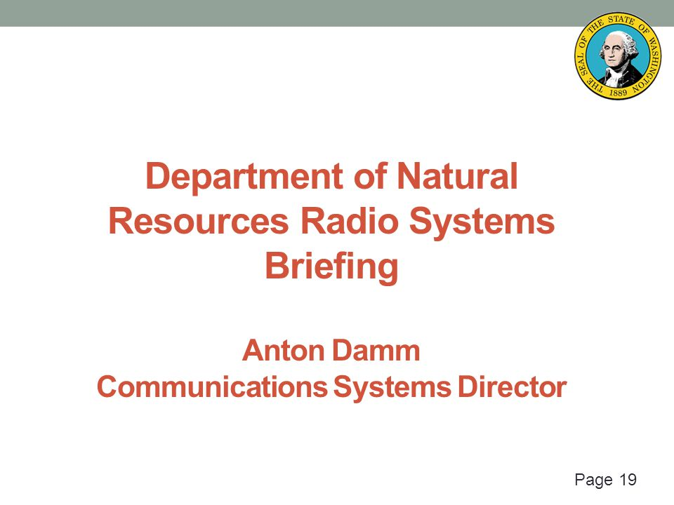 Page 19 Department of Natural Resources Radio Systems Briefing Anton Damm Communications Systems Director