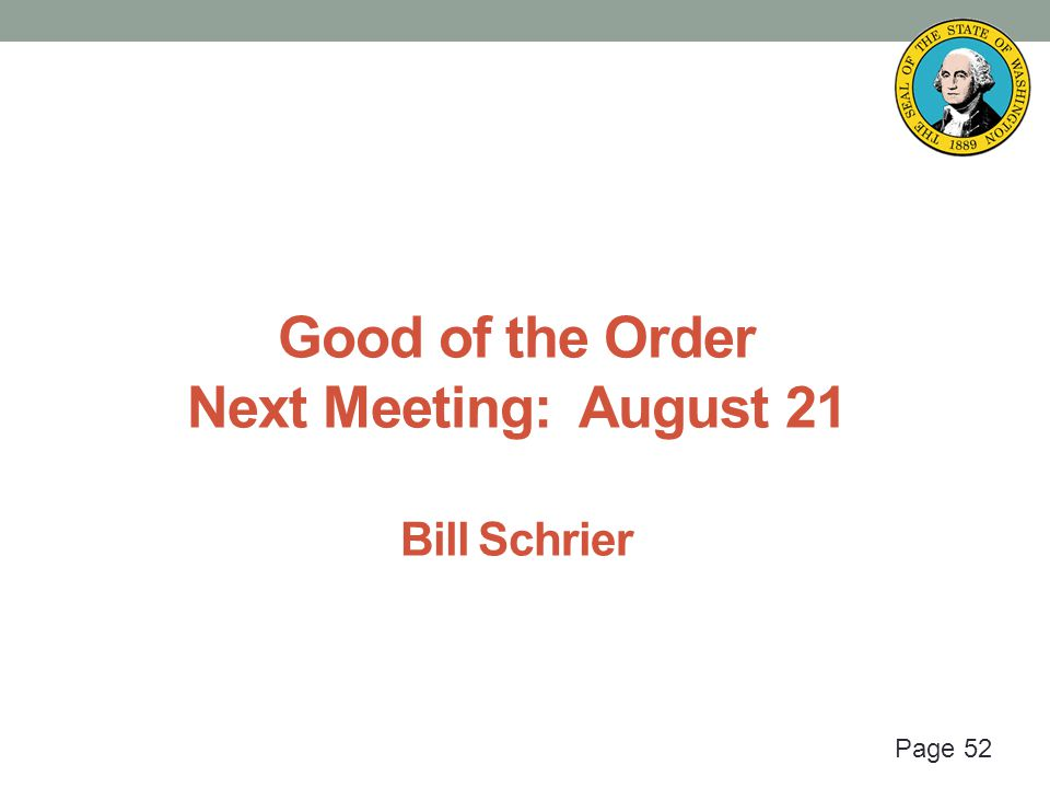 Page 52 Good of the Order Next Meeting: August 21 Bill Schrier