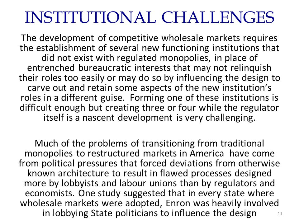 INSTITUTIONAL CHALLENGES The development of competitive wholesale markets requires the establishment of several new functioning institutions that did