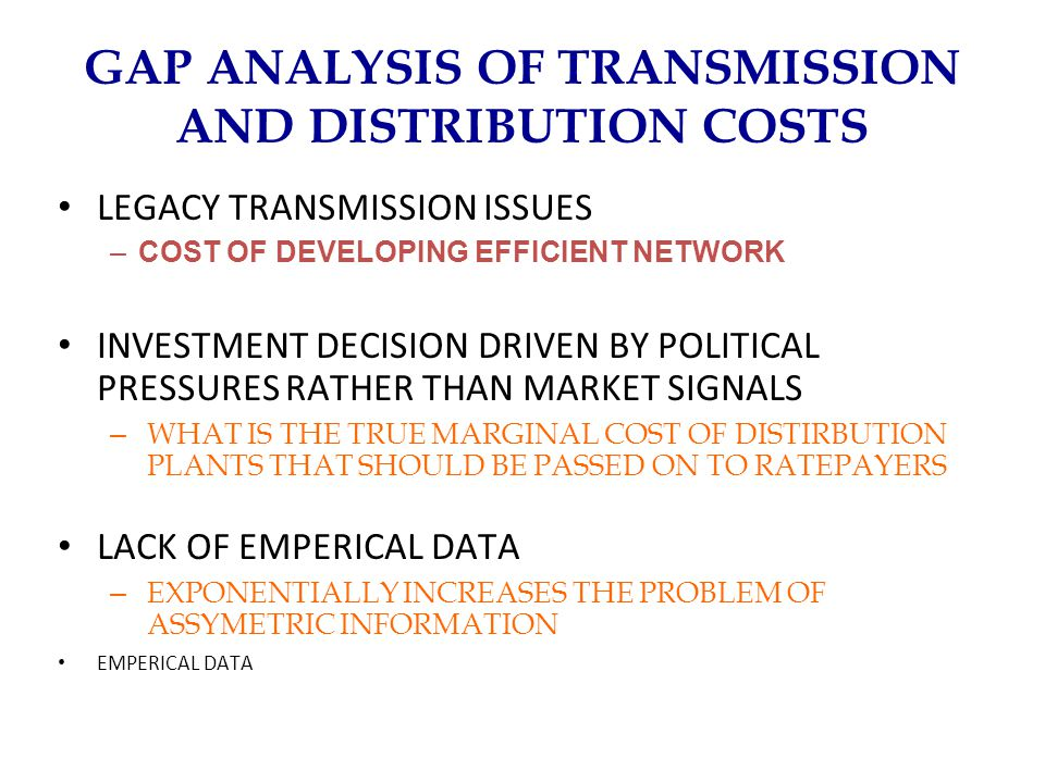 GAP ANALYSIS OF TRANSMISSION AND DISTRIBUTION COSTS LEGACY TRANSMISSION ISSUES –COST OF DEVELOPING EFFICIENT NETWORK INVESTMENT DECISION DRIVEN BY POL