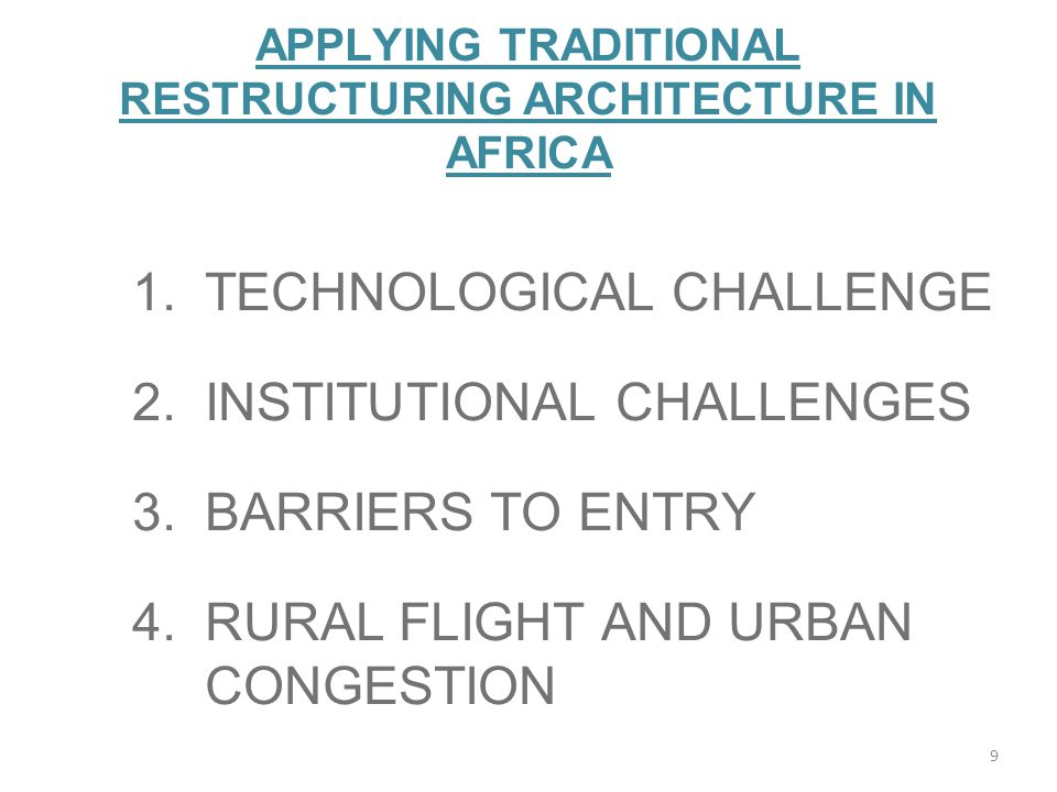 APPLYING TRADITIONAL RESTRUCTURING ARCHITECTURE IN AFRICA 1.TECHNOLOGICAL CHALLENGE 2.INSTITUTIONAL CHALLENGES 3.BARRIERS TO ENTRY 4.RURAL FLIGHT AND
