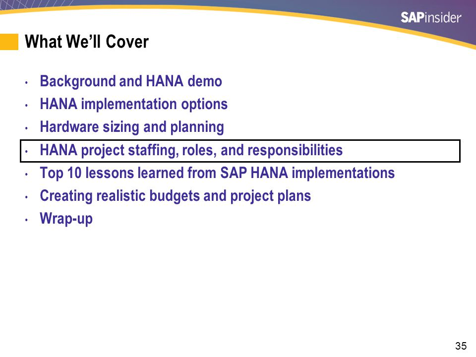 35 What We'll Cover Background and HANA demo HANA implementation options Hardware sizing and planning HANA project staffing, roles, and responsibiliti