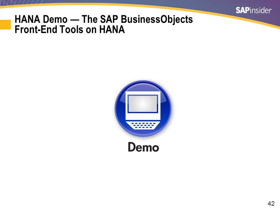 42 HANA Demo — The SAP BusinessObjects Front-End Tools on HANA