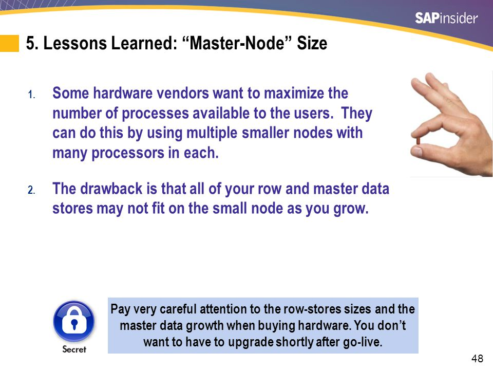 """48 5. Lessons Learned: """"Master-Node"""" Size 1. Some hardware vendors want to maximize the number of processes available to the users. They can do this b"""