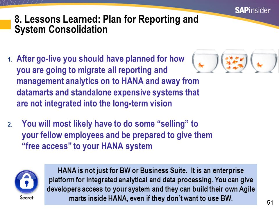 51 8. Lessons Learned: Plan for Reporting and System Consolidation 1. After go-live you should have planned for how you are going to migrate all repor