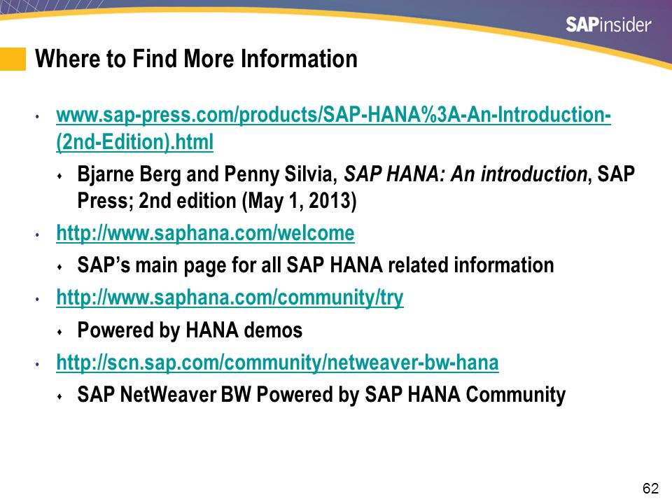 62 Where to Find More Information www.sap-press.com/products/SAP-HANA%3A-An-Introduction- (2nd-Edition).html www.sap-press.com/products/SAP-HANA%3A-An