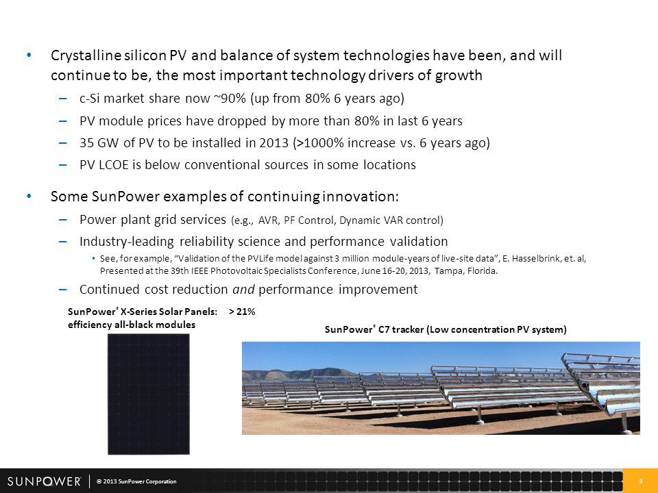 3 © 2013 SunPower Corporation Crystalline silicon PV and balance of system technologies have been, and will continue to be, the most important technol