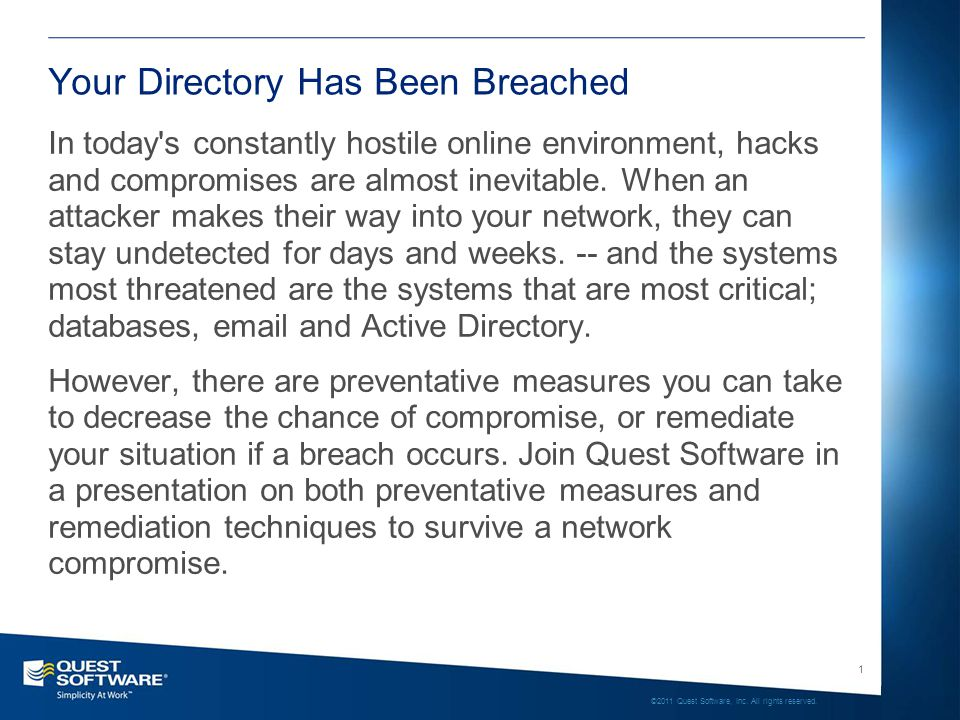 1 ©2011 Quest Software, Inc. All rights reserved. Your Directory Has Been Breached In today's constantly hostile online environment, hacks and comprom