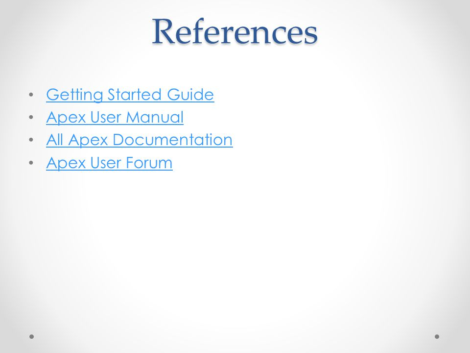References Getting Started Guide Apex User Manual All Apex Documentation Apex User Forum