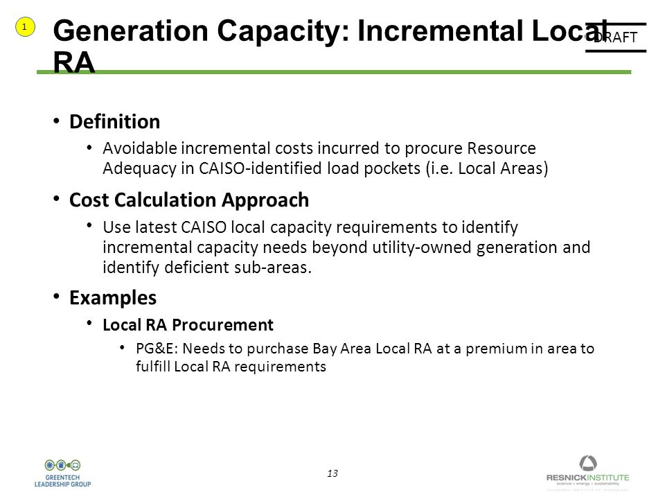 13 Generation Capacity: Incremental Local RA Definition Avoidable incremental costs incurred to procure Resource Adequacy in CAISO-identified load pockets (i.e.