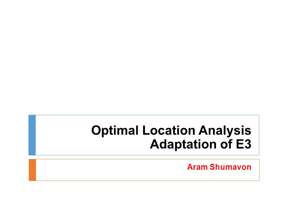 Optimal Location Analysis Adaptation of E3 Aram Shumavon