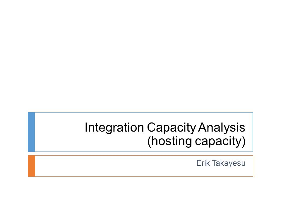 Integration Capacity Analysis (hosting capacity) Erik Takayesu
