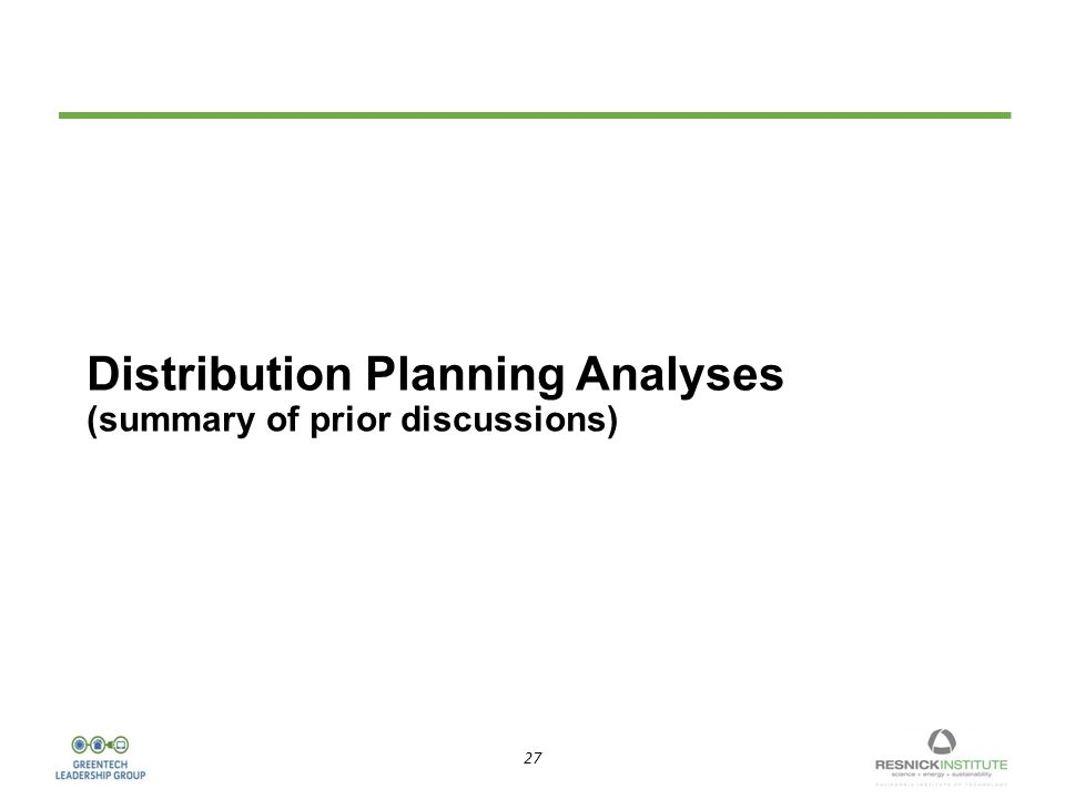 27 Distribution Planning Analyses (summary of prior discussions)