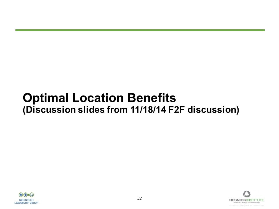 32 Optimal Location Benefits (Discussion slides from 11/18/14 F2F discussion)