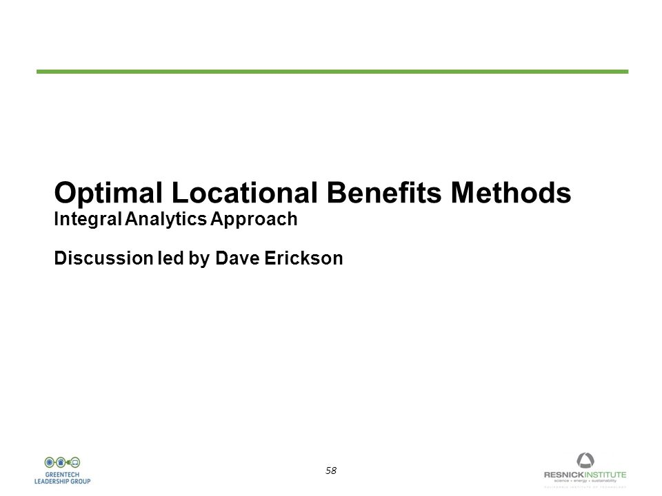 58 Optimal Locational Benefits Methods Integral Analytics Approach Discussion led by Dave Erickson
