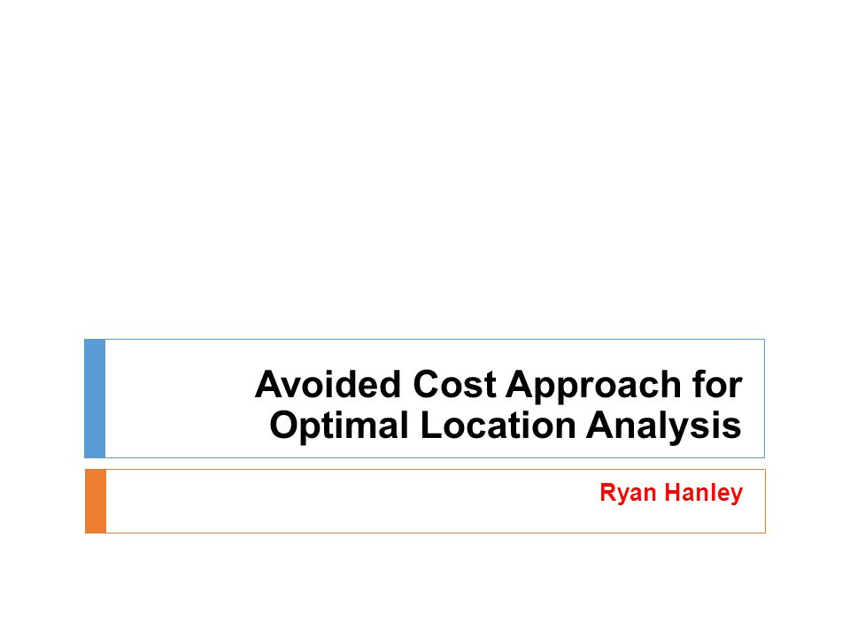 Avoided Cost Approach for Optimal Location Analysis Ryan Hanley