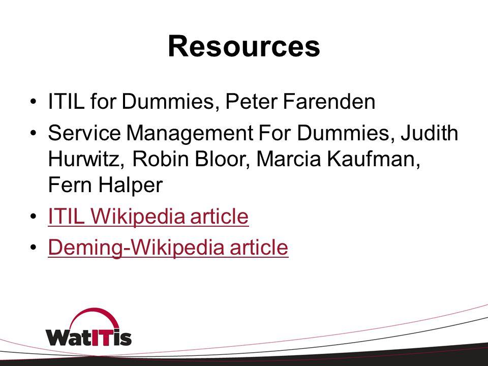 Resources ITIL for Dummies, Peter Farenden Service Management For Dummies, Judith Hurwitz, Robin Bloor, Marcia Kaufman, Fern Halper ITIL Wikipedia art