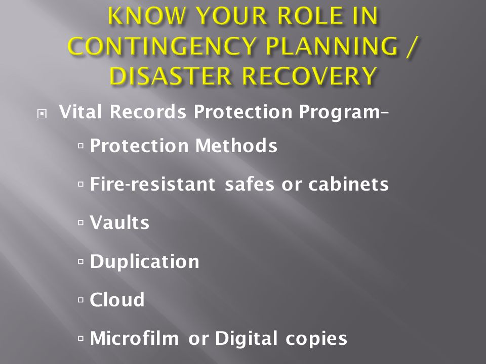  Vital Records Protection Program–  Protection Methods  Fire-resistant safes or cabinets  Vaults  Duplication  Cloud  Microfilm or Digital copi
