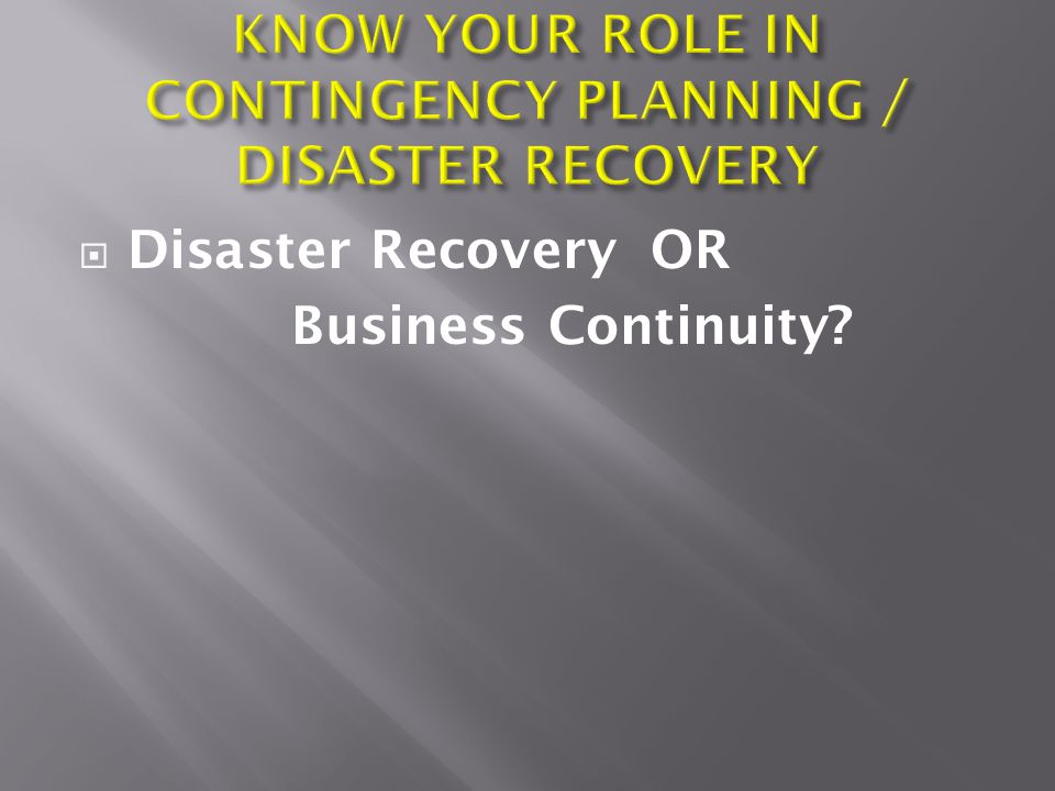  Disaster Recovery OR Business Continuity?