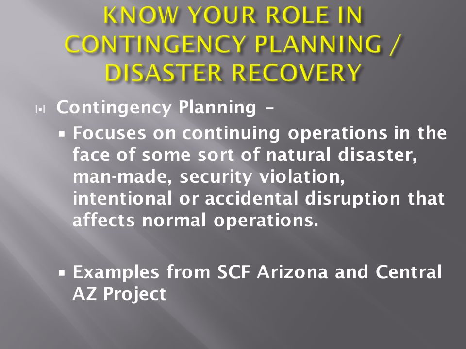 Contingency Planning –  Focuses on continuing operations in the face of some sort of natural disaster, man-made, security violation, intentional or