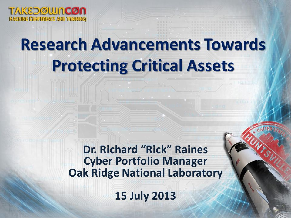 Research Advancements Towards Protecting Critical Assets Dr.