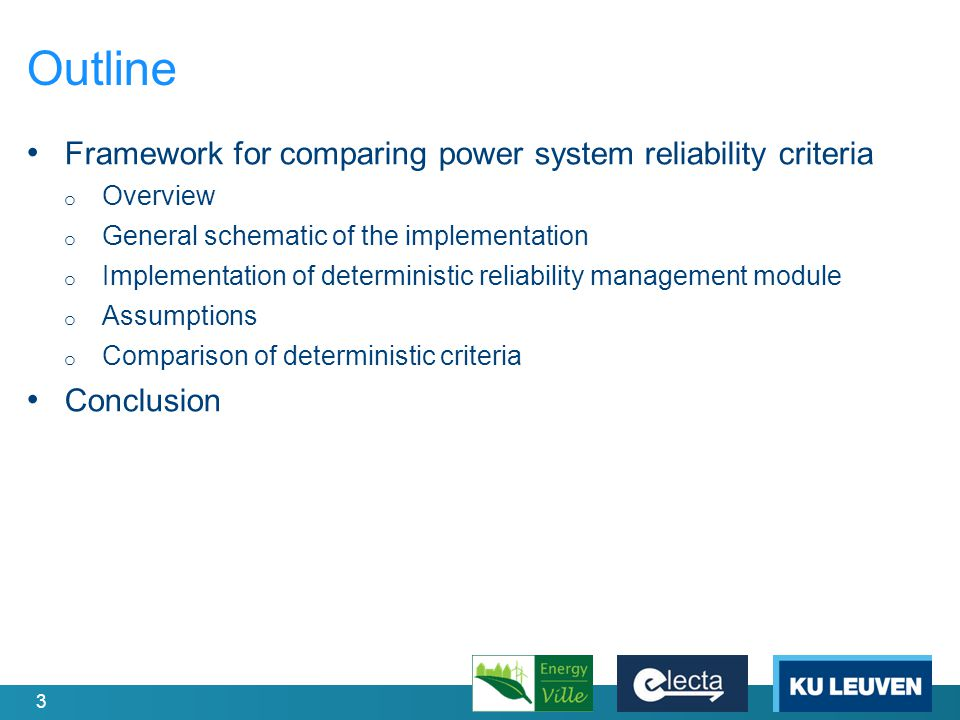 4 Outline Framework for comparing power system reliability criteria o Overview o General schematic of the implementation o Implementation of deterministic reliability management module o Assumptions o Comparison of deterministic criteria Conclusion