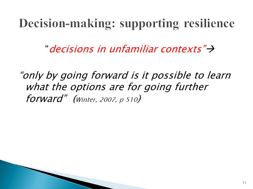 decisions in unfamiliar contexts  only by going forward is it possible to learn what the options are for going further forward ( Winter, 2007, p 510 ) 11