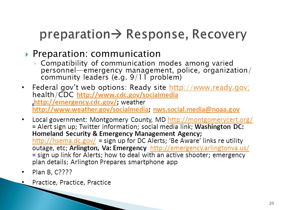  Preparation: communication ◦ Compatibility of communication modes among varied personnel—emergency management, police, organization/ community leaders (e.g.