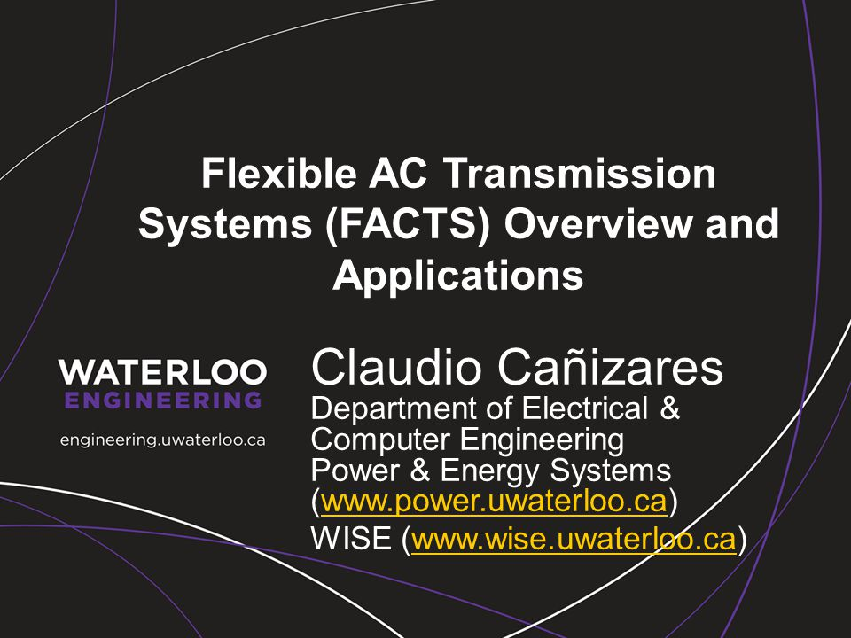 Flexible AC Transmission Systems (FACTS) Overview and Applications Claudio Cañizares Department of Electrical & Computer Engineering Power & Energy Sy