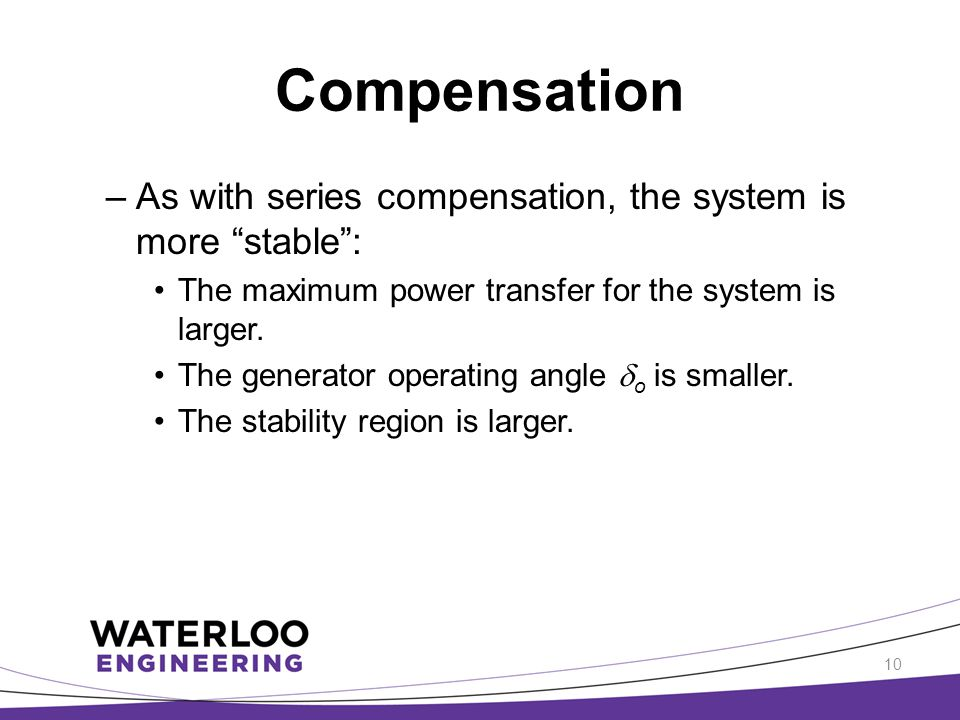 """Compensation –As with series compensation, the system is more """"stable"""": The maximum power transfer for the system is larger. The generator operating a"""