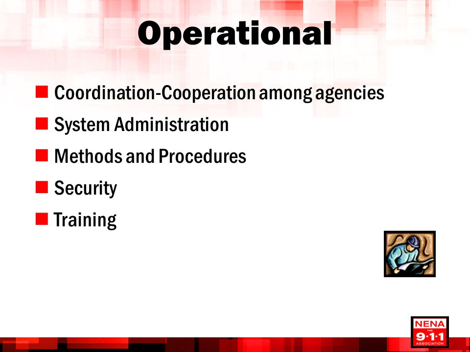 Operational Coordination-Cooperation among agencies System Administration Methods and Procedures Security Training