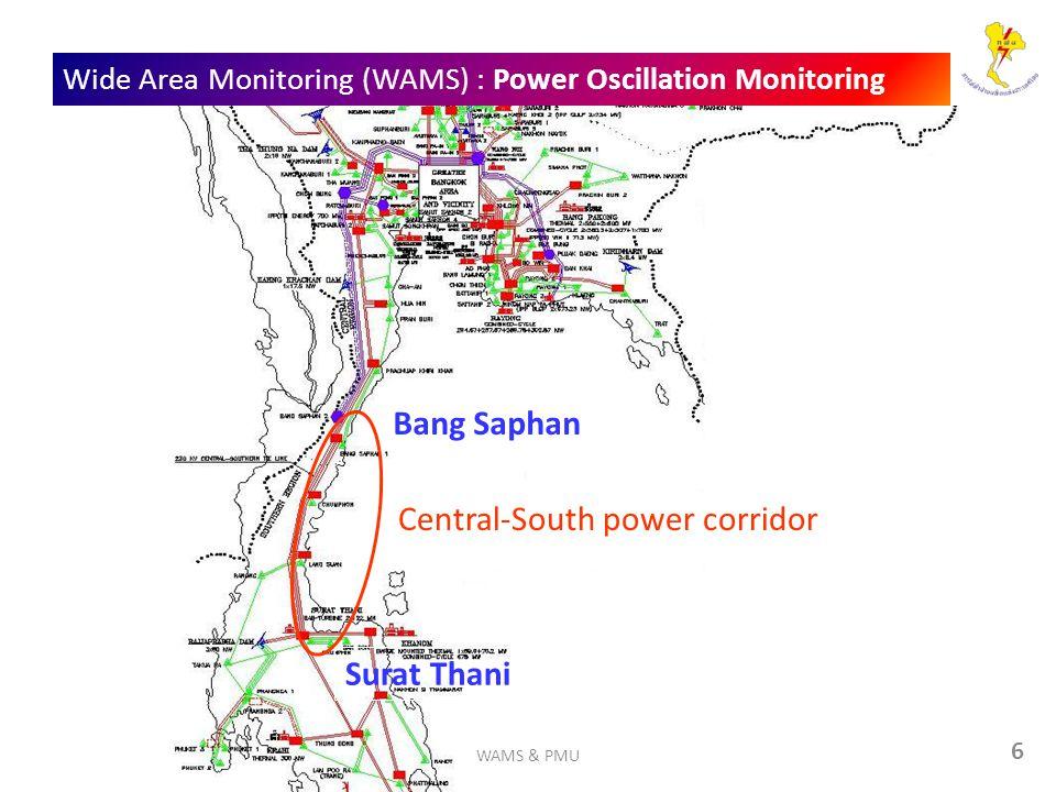 6 Wide Area Monitoring (WAMS) : Power Oscillation Monitoring Bang Saphan Central-South power corridor Surat Thani WAMS & PMU