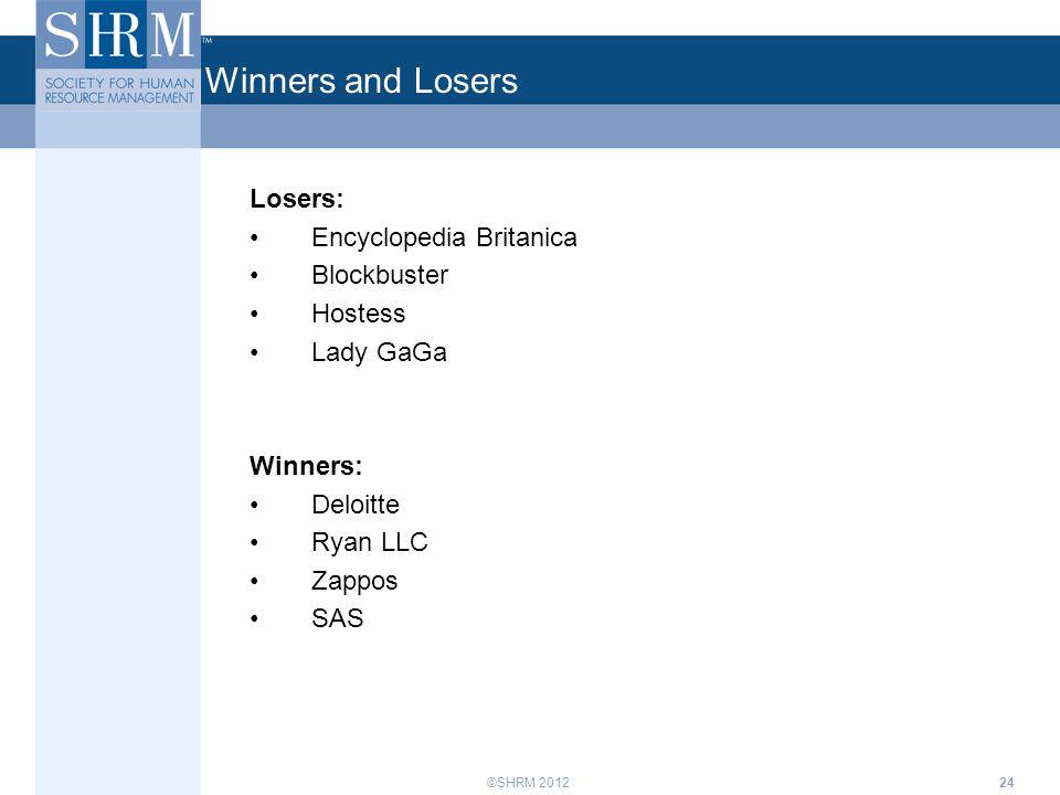 ©SHRM 2012 Winners and Losers Losers: Encyclopedia Britanica Blockbuster Hostess Lady GaGa Winners: Deloitte Ryan LLC Zappos SAS 24