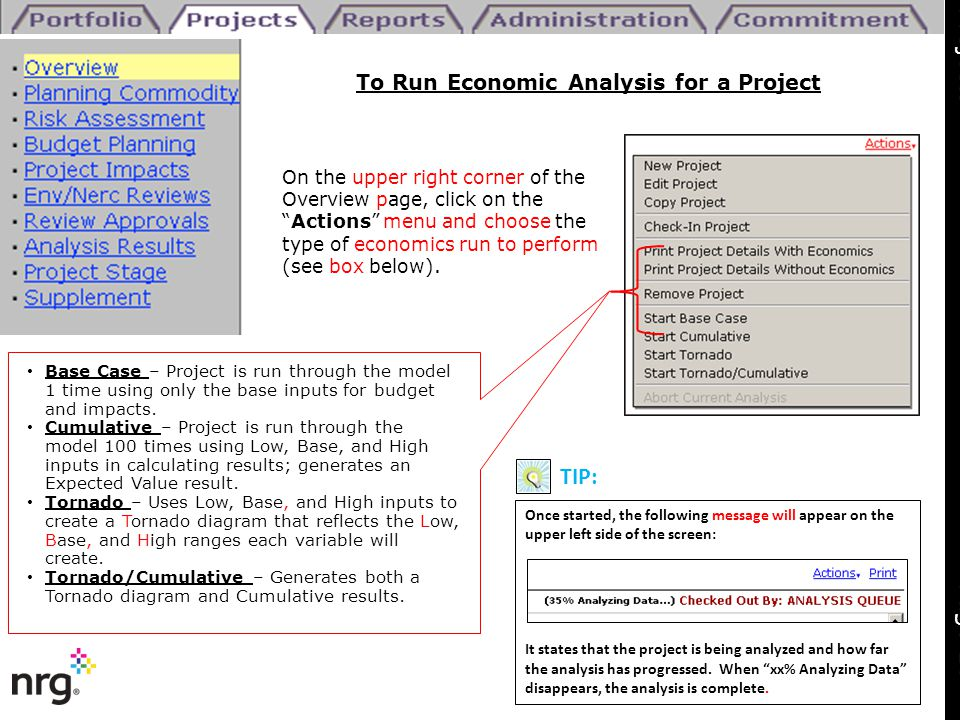 To Run Economic Analysis for a Project Base Case – Project is run through the model 1 time using only the base inputs for budget and impacts. Cumulati